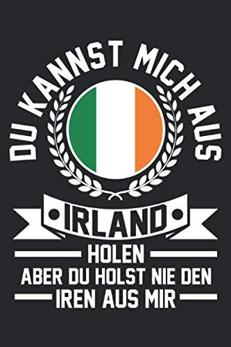 Du kannst mich aus Irland holen aber du holst nie den Iren aus mir: Glück kann man nicht kaufen & Irland Notizbuch 6' x 9' Souvenir Geschenk für & Irish
