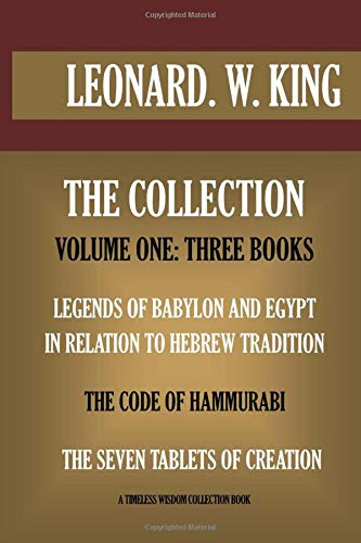 Three Books. Legends Of Babylon And Egypt In Relation To Hebrew Tradition; The Code Of Hammurabi; The Seven Tablets Of Creation (Timeless Wisdom Collection)
