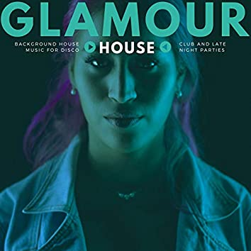 Glamour House - Background House Music For Disco, Club And Late Night Parties
