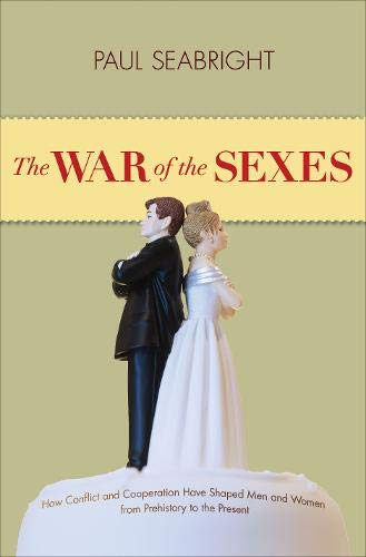 Image of The War of the Sexes: How Conflict and Cooperation Have Shaped Men and Women from Prehistory to the Present