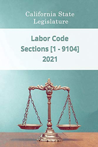 Compare Textbook Prices for Labor Code 2021 | Sections [1 - 9104]  ISBN 9798594534582 by Legislature, California State,Godsend, Daniel