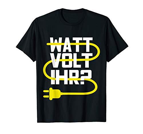 Elektroniker Shirt lustiges Elektriker T-Shirt Watt Volt Ihr