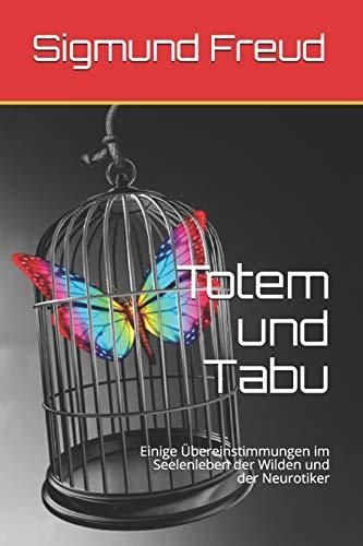 Totem und Tabu: Einige Übereinstimmungen im Seelenleben der Wilden und der Neurotiker