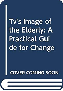 Hardcover Tv's Image of the Elderly: A Practical Guide for Change Book