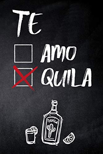 Te Amo Quila: 6x9 blank ruled Journal & Notebook, funny Gift for Tequila Lovers, Tequila Drinkers and Best Friend loving Mexican Drinks