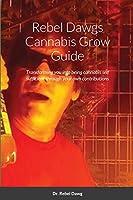 Rebel Dawgs Cannabis Grow Guide