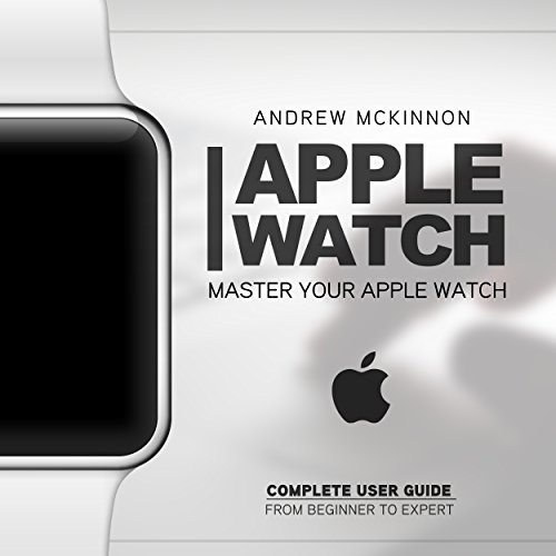 Apple Watch: Master Your Apple Watch – Complete User Guide From Beginner to Expert (2016 guide, ios,…