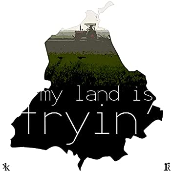 My Land Is Tryin'