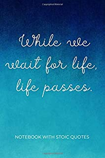 While We Wait For Life, Life Passes / Notebook With Stoic Quotes: Inspirational Lined Journal (Philosophy For Life)