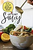 Let's Get Saucy: 55+ vegan sauce recipes that will blow your mind.