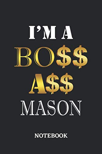 I'm A Boss Ass Mason Notebook: 6x9 inches - 110 graph paper, quad ruled, squared, grid paper pages • Greatest Passionate working Job Journal • Gift, Present Idea