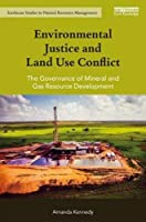 Environmental Justice and Land Use Conflict: The governance of mineral and gas resource development (Earthscan Studies in Natural Resource Management)