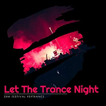 Let The Trance Night - EDM Festival Psytrance