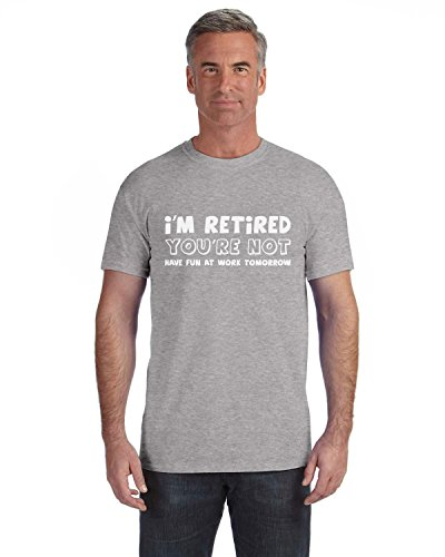 I'm Retired You're Not Shirt Funny Retirement Gift for Men Dad Grandpa T-Shirt Large Gray