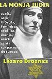 La monja judia: Edith Stein: judia, atea, filosofa, feminista, catolica, monja, martir, santa y co- patrona de Europa (Miradas sobre el nazismo) (Volume 1) (Spanish Edition)