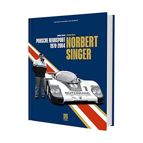 Norbert Singer - Porsche Rennsport 1970-2004