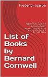 List of Books by Bernard Cornwell: Sharpe Series, Crowning Mercy Series, Starbuck Chronicles Series, Warlord Chronicles Series and list of all Bernard Cornwell Books (English Edition)