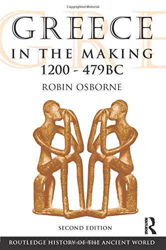 Greece in the Making 1200-479 BC (The Routledge History of the Ancient World)