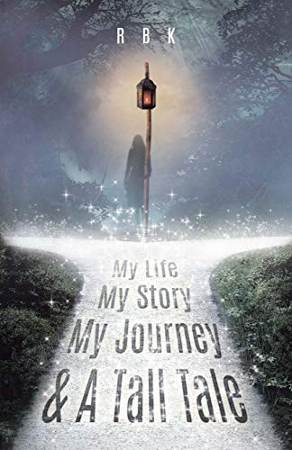 My Life My Story My Journey & A Tall Tale (A TALL-TAIL Book 1) by [R B K]