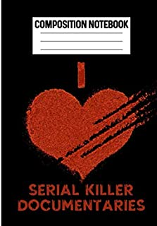 Composition Notebook I Love Serial Killer Documentaries: True Crime Notebook Writing Journal For Creative Writers Wide Rul...
