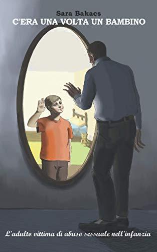 C'ERA UNA VOLTA UN BAMBINO: L'adulto vittima di abuso sessuale nell'infanzia