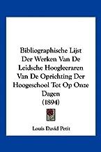Bibliographische Lijst Der Werken Van de Leidsche Hoogleeraren Van de Oprichting Der Hoogeschool Tot Op Onze Dagen (1894)