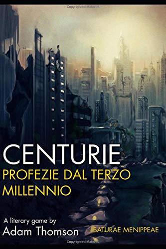 CENTURIE: Profezie dal Terzo Millennio (Saturae Menippeae)