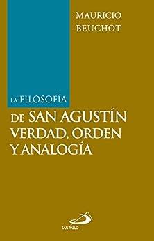 La filosofía de san Agustín: verdad, orden y analogía de [Mauricio Beuchot]