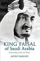 King Faisal of Saudi Arabia: Personality, Faith and Times