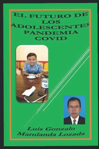EL FUTURO DE LOS ADOLESCENTES PANDEMIA COVID: Los Impactos en la Familia por la Pandemia COVID (SER MAMÁ SER PAPÁ HOY)