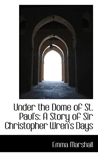Under the Dome of St. Paul's: A Story of Sir Christopher Wren's Days