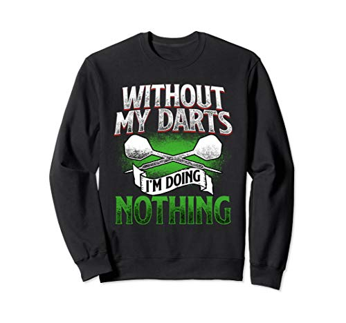 Without my Darts I'm doing nothing - Gift for Dart Players Sweatshirt