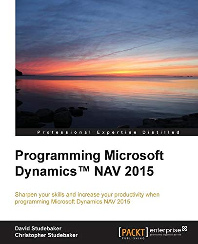 Programming Microsoft Dynamics™ NAV 2015: Sharpen your skills and increase your productivity when programming Microsoft Dynamics NAV 2015 (English Edition)