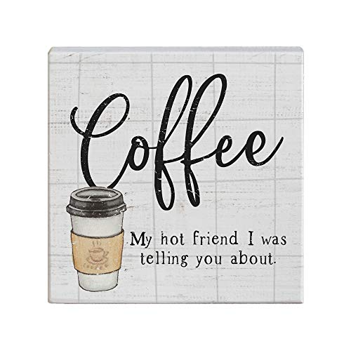 Simply Said, INC Small Talk Sign 5.25' Wood Block Plaque - Coffee, My Hot Friend I was Telling You About