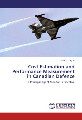 Cost Estimation and Performance Measurement in Canadian Defence: A Principal-Agent-Monitor Perspective