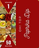 Oh! Top 50 Paprika Dip Recipes Volume 1: Paprika Dip Cookbook - Where Passion for Cooking Begins