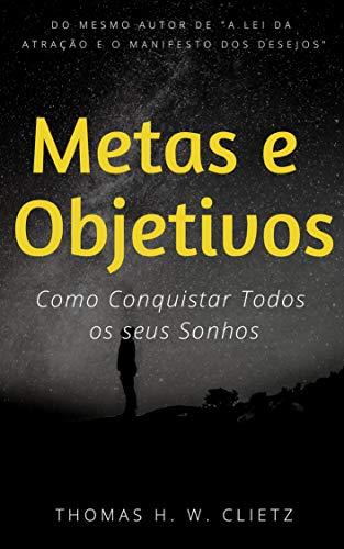 Metas e Objetivos: Como Conquistar Todos os seus Sonhos com um Plano de Ação Simples de ser Seguido: Planejamento Estratégico de 6 Etapas para ter mais ... Saúde e Muito Mais (Portuguese Edition)