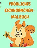 Froehliches Eichhoernchen-Malbuch: Kleinkind-Malbuch mit lustigen Eichhoernchen - Malbuecher fuer Kinder - Tier-Malbuch - Aktivitaetsbuecher fuer Kinder