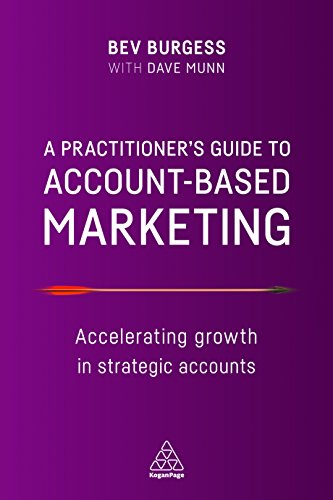 A Practitioner's Guide to Account-Based Marketing: Accelerating Growth in Strategic Accounts (English Edition)