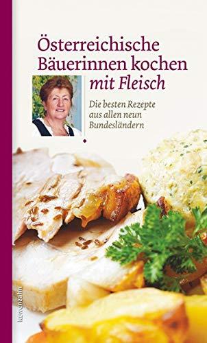 Österreichische Bäuerinnen kochen mit Fleisch. Die besten Rezepte aus allen neun Bundesländern