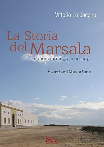 La storia del Marsala. Dai mercanti inglesi ad oggi