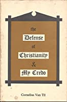The Defense of Christianity & My Credo 0875524907 Book Cover