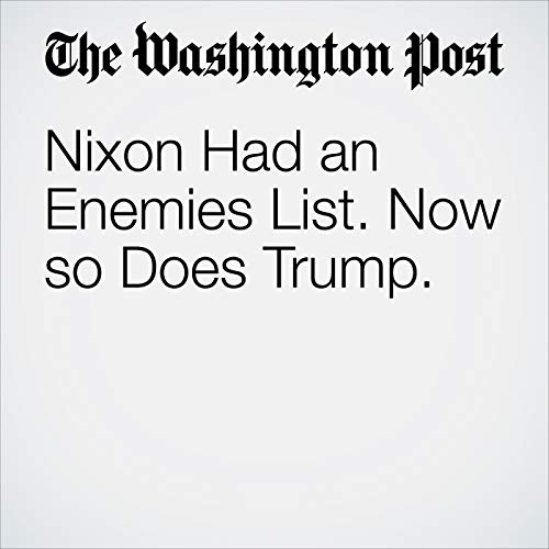 Nixon Had an Enemies List. Now so Does Trump. audiobook cover art