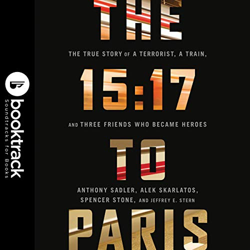 The 15:17 to Paris: The True Story of a Terrorist, a Train, and Three American Heroes audiobook cover art