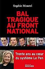 Bal tragique au Front national - Trente ans au coeur du système Le Pen de Sophie Montel