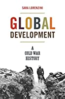 Global Development: A Cold War History (America in the World)