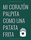 Mi Corazón Palpita Como Una Patata Frita: Libreta cuadriculada con portada humorística (Spanish Edition)