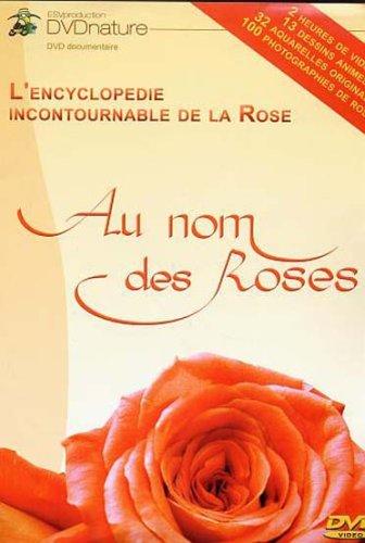 Au nom des roses : l'encyclopédie incontournable de la rose