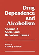 Drug Dependence and Alcoholism: Volume 2: Social and Behavioral Issues