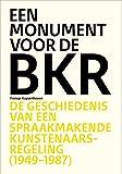 Een monument voor de BKR: De geschiedenis van een spraakmakende kunstenaarsregeling (1949-1987)